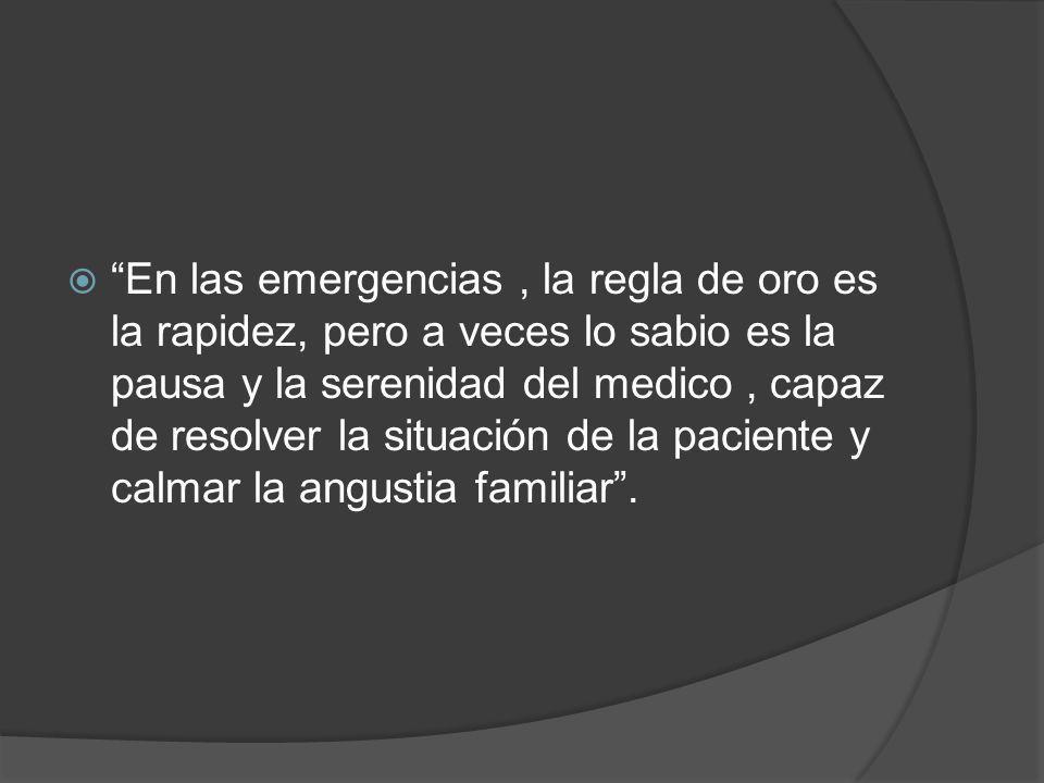 En las emergencias, la regla de oro es la rapidez, pero a veces lo sabio es la pausa y la serenidad del medico, capaz de resolver la situación de la p
