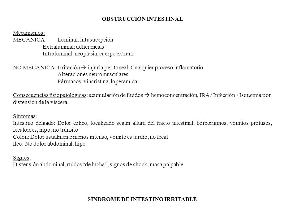 OBSTRUCCIÓN INTESTINAL Mecanismos: MECANICALuminal: intusucepción Extraluminal: adherencias Intraluminal: neoplasia, cuerpo extraño NO MECANICAIrritación injuria peritoneal.