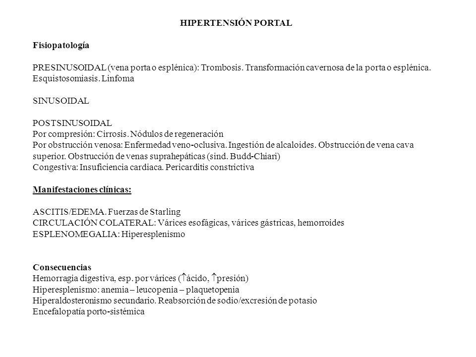 HIPERTENSIÓN PORTAL Fisiopatología PRESINUSOIDAL (vena porta o esplénica): Trombosis. Transformación cavernosa de la porta o esplénica. Esquistosomias