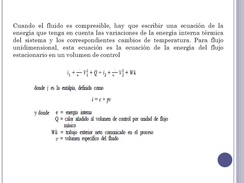 Cuando el fluido es compresible, hay que escribir una ecuación de la energía que tenga en cuenta las variaciones de la energía interna térmica del sis