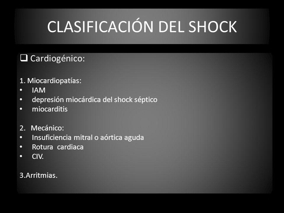 CLASIFICACIÓN DEL SHOCK Cardiogénico: 1. Miocardiopatías: IAM depresión miocárdica del shock séptico miocarditis 2. Mecánico: Insuficiencia mitral o a