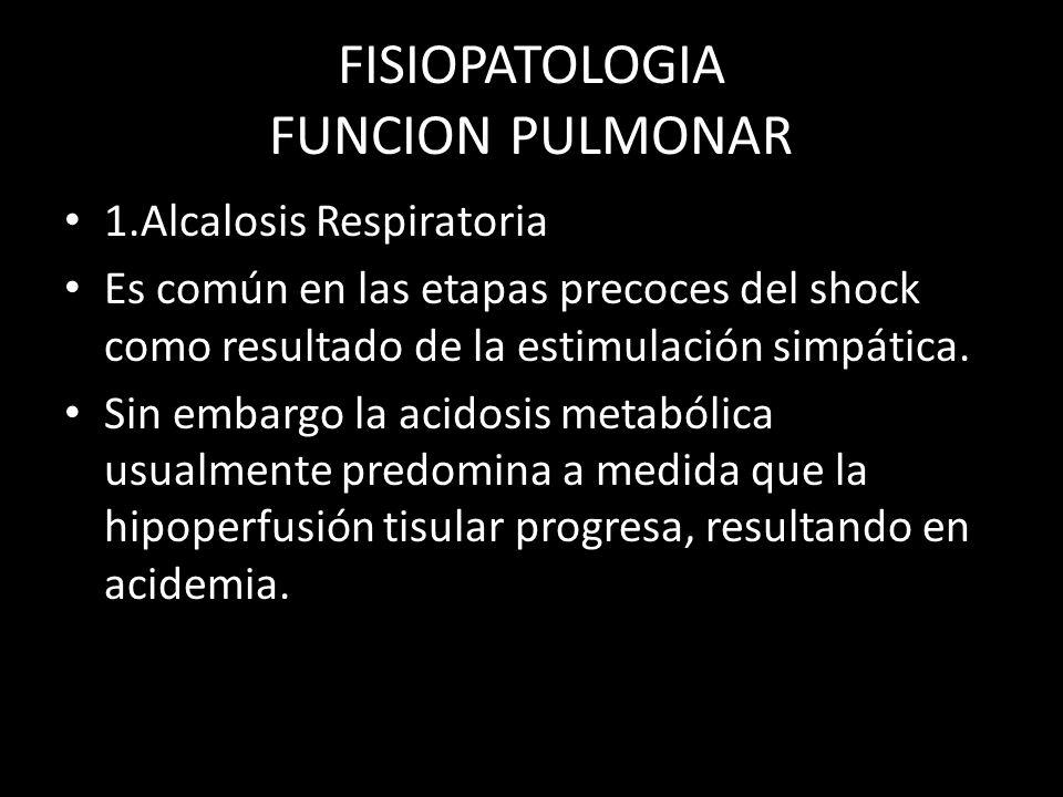 FISIOPATOLOGIA FUNCION PULMONAR 1.Alcalosis Respiratoria Es común en las etapas precoces del shock como resultado de la estimulación simpática. Sin em
