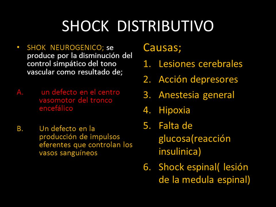 SHOCK DISTRIBUTIVO SHOK NEUROGENICO; se produce por la disminución del control simpático del tono vascular como resultado de; A. un defecto en el cent