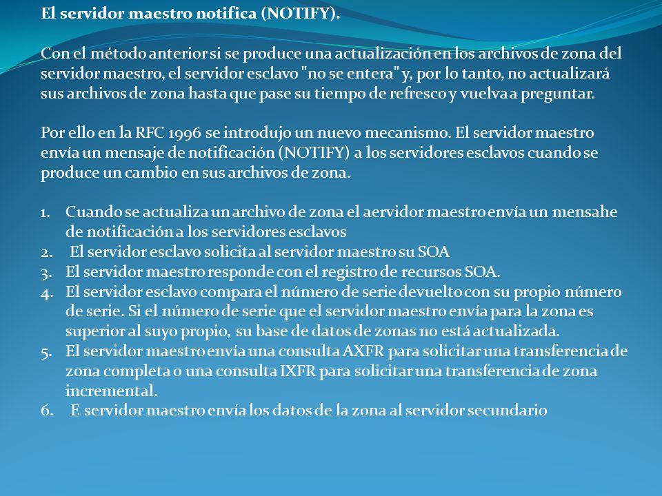 El servidor maestro notifica (NOTIFY). Con el método anterior si se produce una actualización en los archivos de zona del servidor maestro, el servido