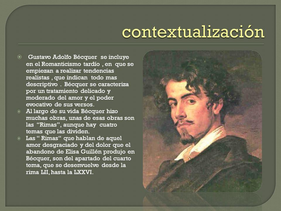 Gustavo Adolfo Bécquer se incluye en el Romanticismo tardío, en que se empiezan a realizar tendencias realistas, que indican todo mas descriptivo.