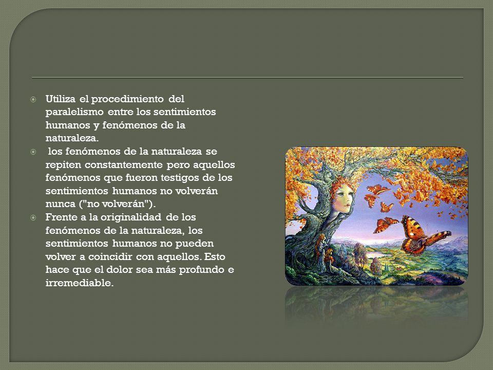 Utiliza el procedimiento del paralelismo entre los sentimientos humanos y fenómenos de la naturaleza.