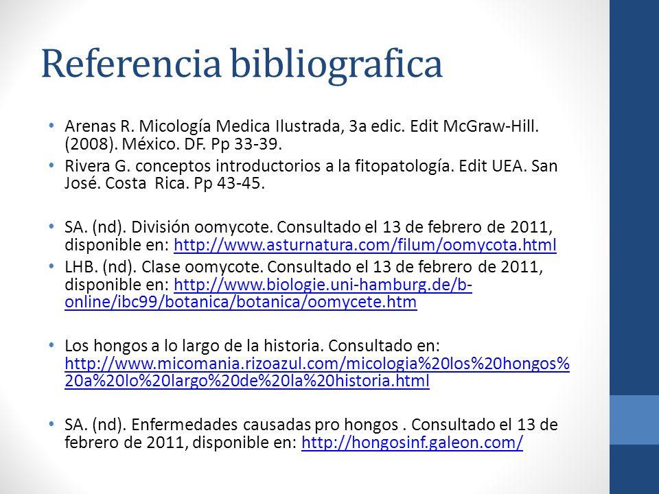 Referencia bibliografica Arenas R. Micología Medica Ilustrada, 3a edic. Edit McGraw-Hill. (2008). México. DF. Pp 33-39. Rivera G. conceptos introducto