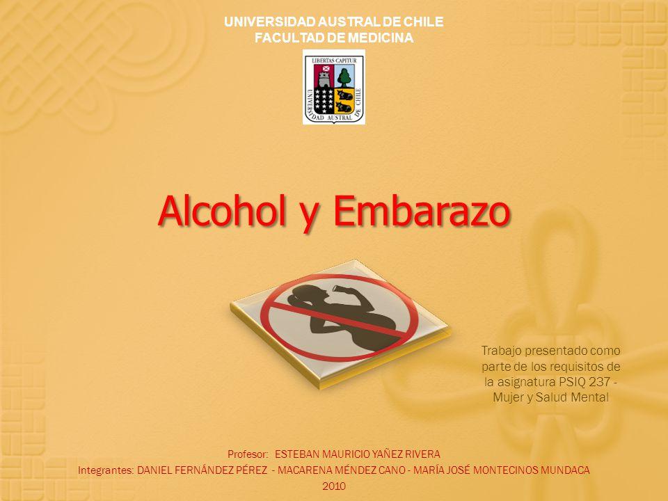 Alcohol y Embarazo Profesor: ESTEBAN MAURICIO YAÑEZ RIVERA Integrantes: DANIEL FERNÁNDEZ PÉREZ - MACARENA MÉNDEZ CANO - MARÍA JOSÉ MONTECINOS MUNDACA