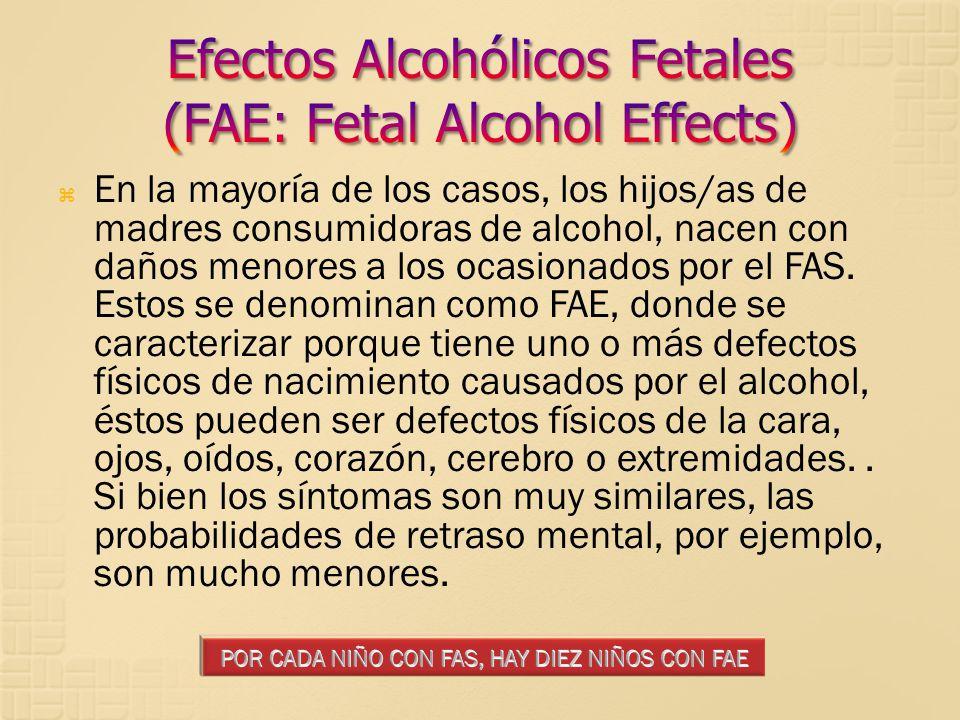 En la mayoría de los casos, los hijos/as de madres consumidoras de alcohol, nacen con daños menores a los ocasionados por el FAS. Estos se denominan c