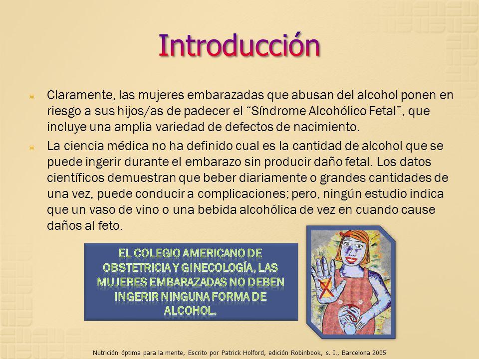 Claramente, las mujeres embarazadas que abusan del alcohol ponen en riesgo a sus hijos/as de padecer el Síndrome Alcohólico Fetal, que incluye una amp