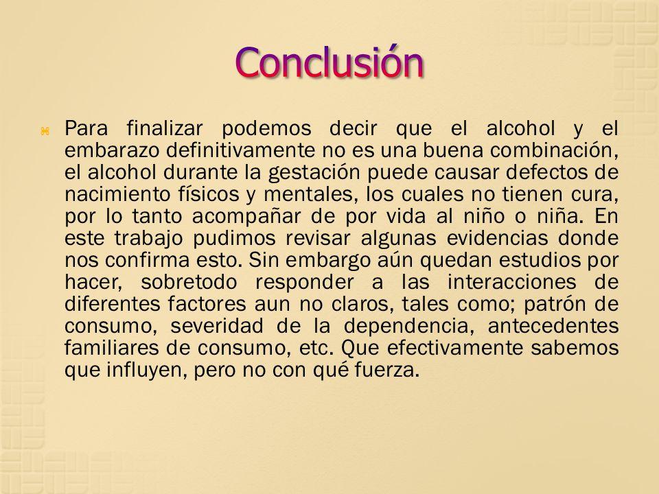 Para finalizar podemos decir que el alcohol y el embarazo definitivamente no es una buena combinación, el alcohol durante la gestación puede causar de