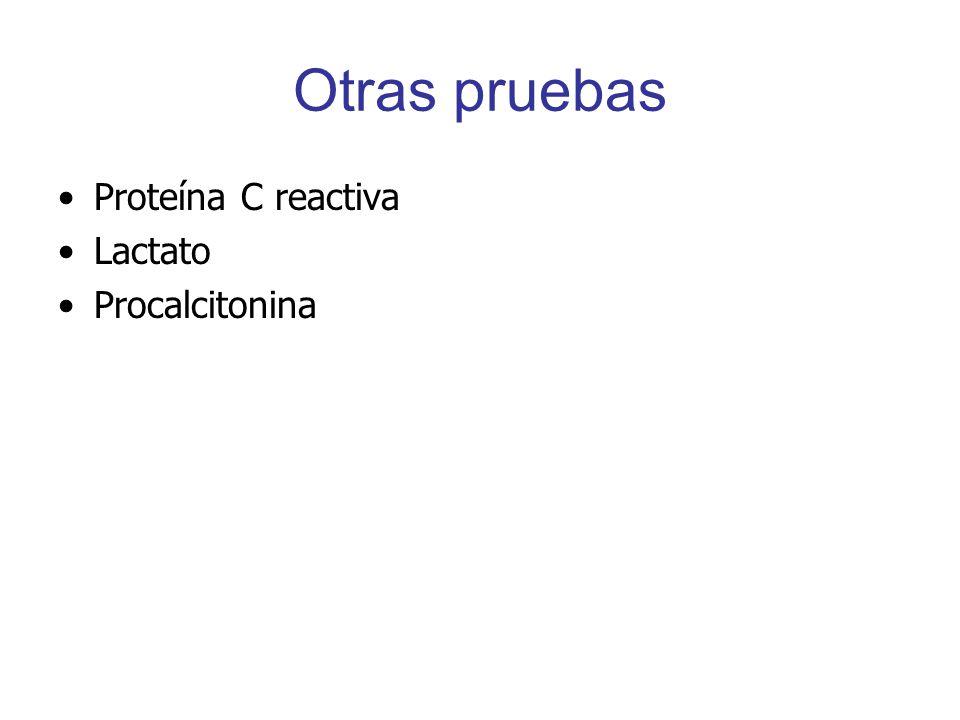 Otras pruebas Proteína C reactiva Lactato Procalcitonina