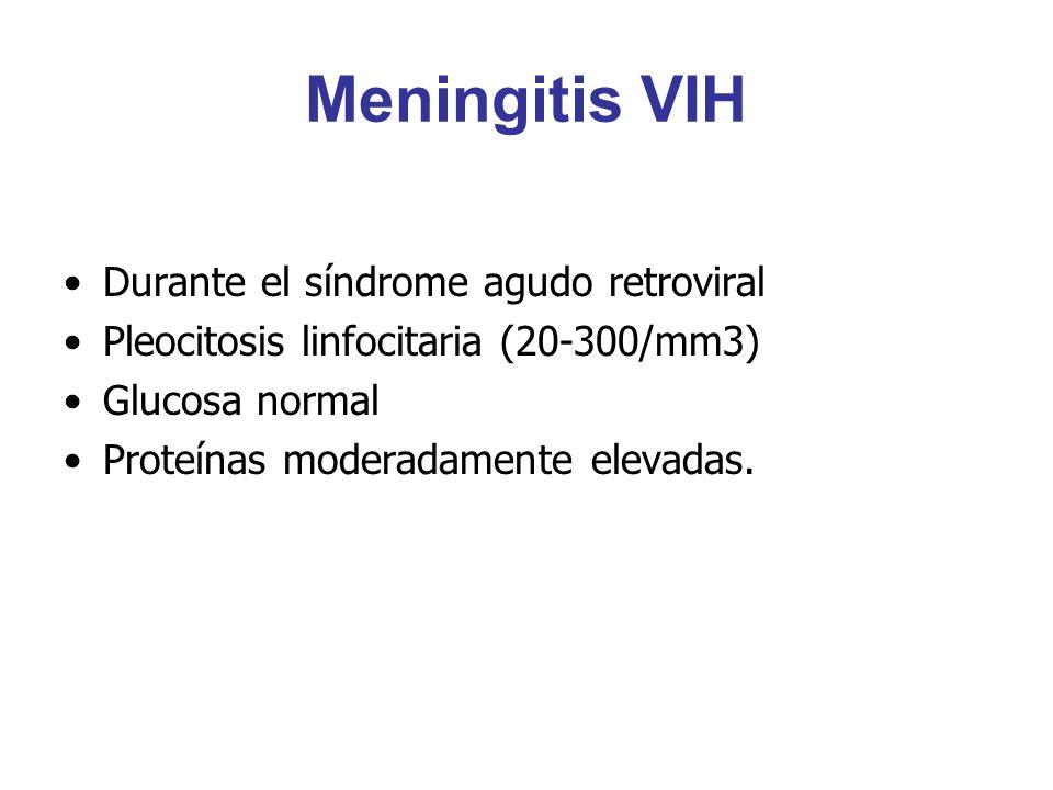 Meningitis VIH Durante el síndrome agudo retroviral Pleocitosis linfocitaria (20-300/mm3) Glucosa normal Proteínas moderadamente elevadas.