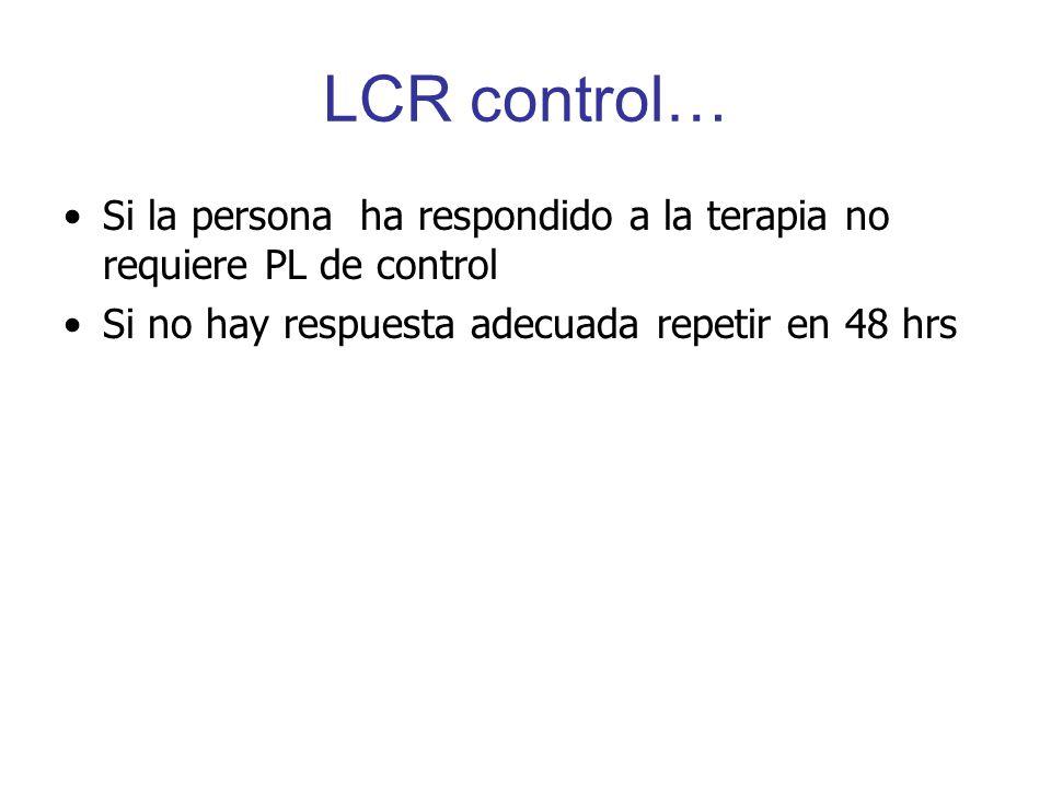 LCR control… Si la persona ha respondido a la terapia no requiere PL de control Si no hay respuesta adecuada repetir en 48 hrs