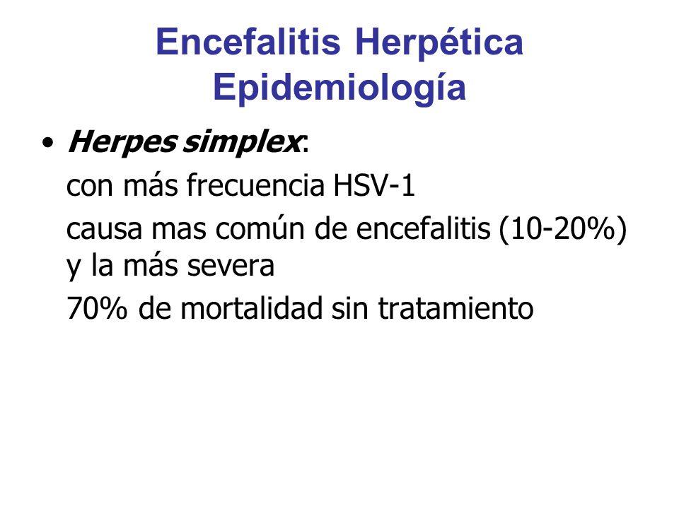 Encefalitis Herpética Epidemiología Herpes simplex: con más frecuencia HSV-1 causa mas común de encefalitis (10-20%) y la más severa 70% de mortalidad