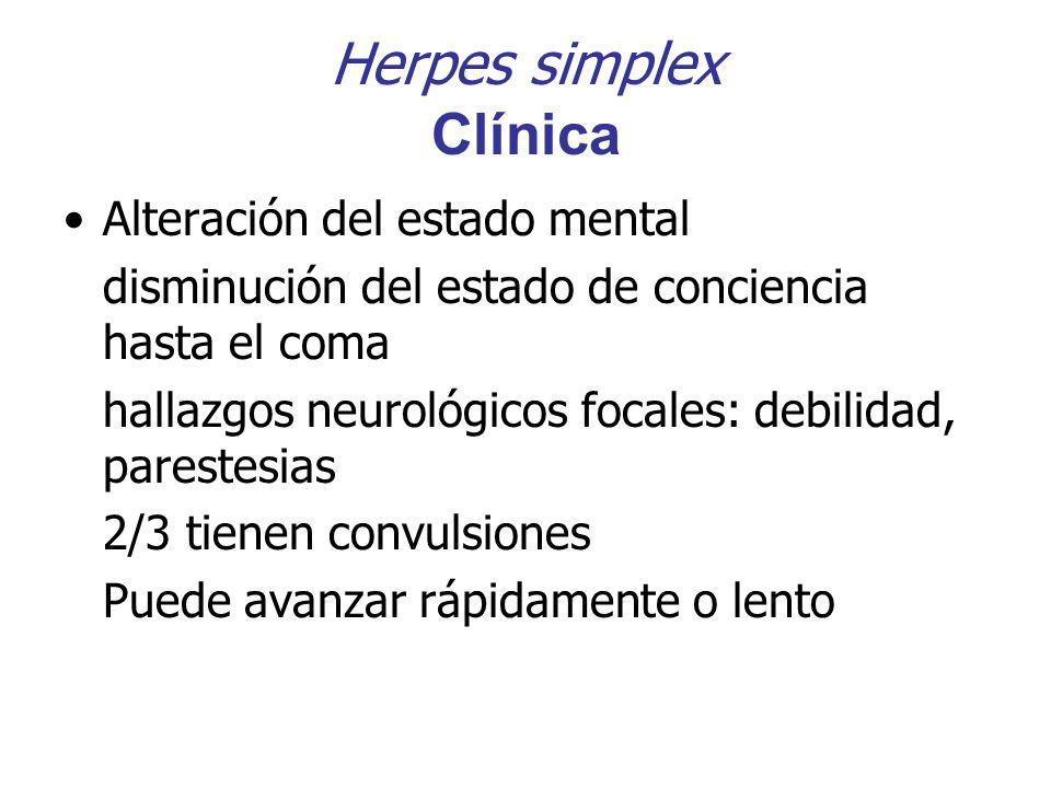 Herpes simplex Clínica Alteración del estado mental disminución del estado de conciencia hasta el coma hallazgos neurológicos focales: debilidad, pare