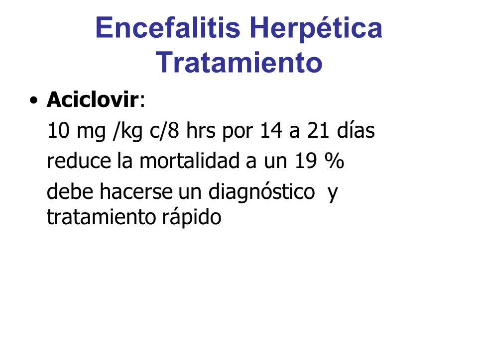 Encefalitis Herpética Tratamiento Aciclovir: 10 mg /kg c/8 hrs por 14 a 21 días reduce la mortalidad a un 19 % debe hacerse un diagnóstico y tratamien