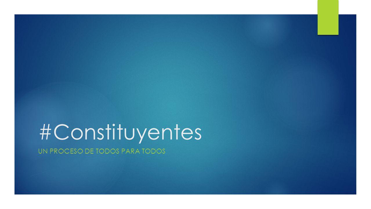 1 #Constituyentes UN PROCESO DE TODOS PARA TODOS