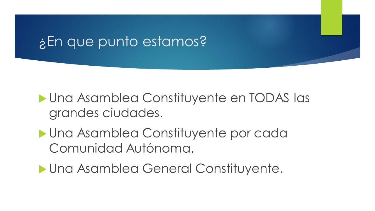 10 ¿En que punto estamos. Una Asamblea Constituyente en TODAS las grandes ciudades.