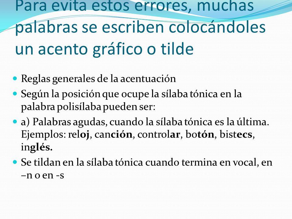 Acentuación gráfica de los triptongos Los vocablos cuya sílaba tónica es un triptongo se acentúan gráficamente de acuerdo con las reglas de la acentuación de las palabras agudas, graves y esdrújulas.