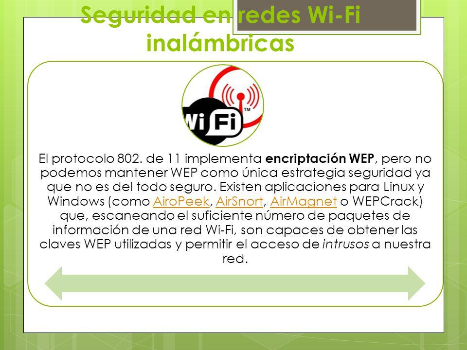 Seguridad en redes Wi-Fi inalámbricas El protocolo 802. de 11 implementa encriptación WEP, pero no podemos mantener WEP como única estrategia segurida