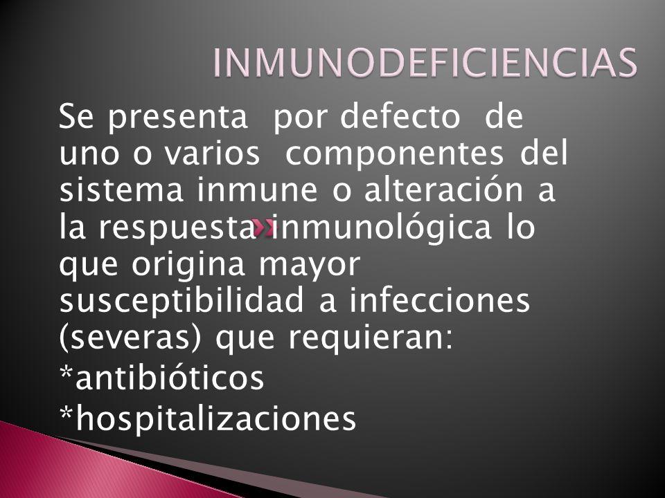 Se presenta por defecto de uno o varios componentes del sistema inmune o alteración a la respuesta inmunológica lo que origina mayor susceptibilidad a