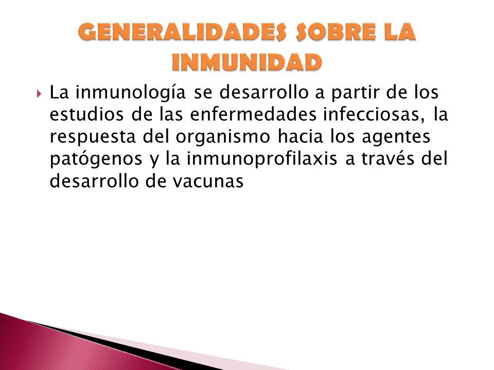 La inmunología se desarrollo a partir de los estudios de las enfermedades infecciosas, la respuesta del organismo hacia los agentes patógenos y la inm