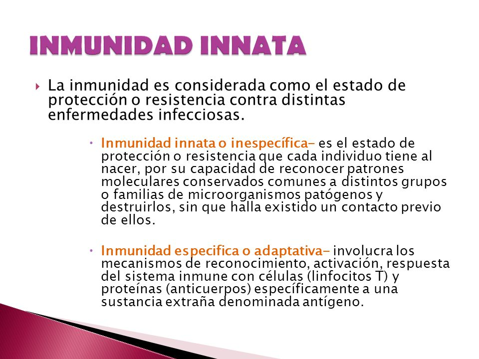 La inmunidad es considerada como el estado de protección o resistencia contra distintas enfermedades infecciosas. Inmunidad innata o inespecífica- es