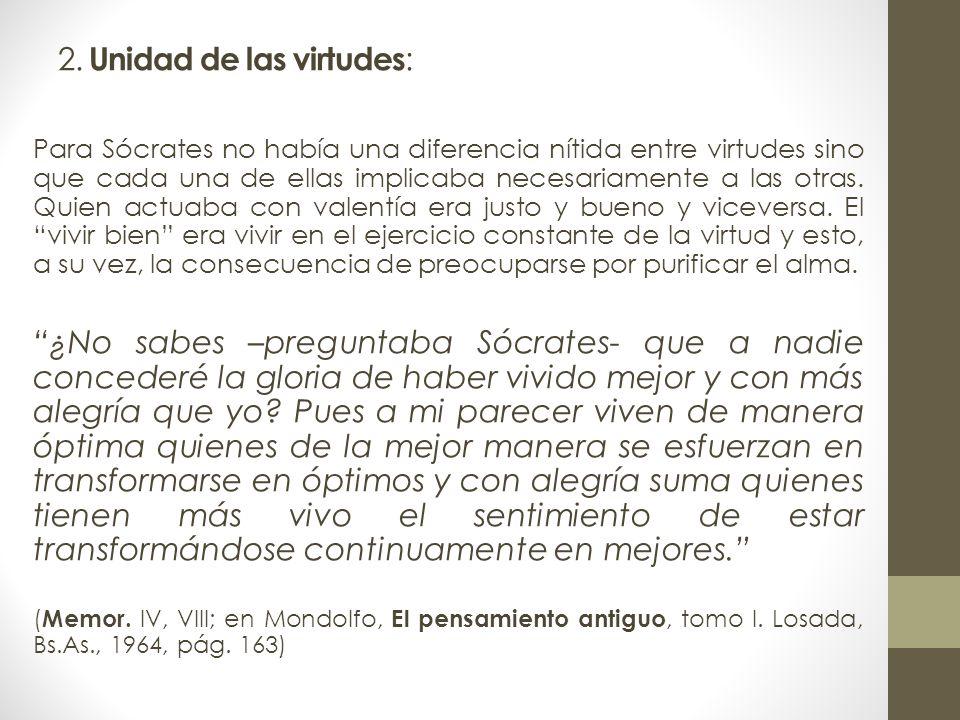 2. Unidad de las virtudes : Para Sócrates no había una diferencia nítida entre virtudes sino que cada una de ellas implicaba necesariamente a las otra
