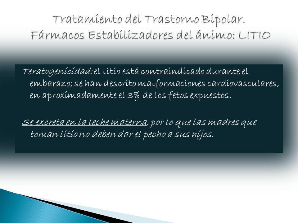 Teratogenicidad: el litio está contraindicado durante el embarazo; se han descrito malformaciones cardiovasculares, en aproximadamente el 3% de los fe