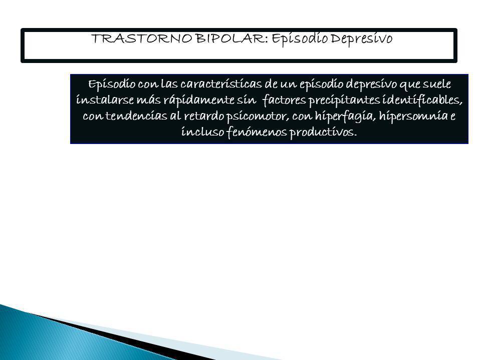 TRASTORNO BIPOLAR: Episodio Depresivo Episodio con las características de un episodio depresivo que suele instalarse más rápidamente sin factores prec