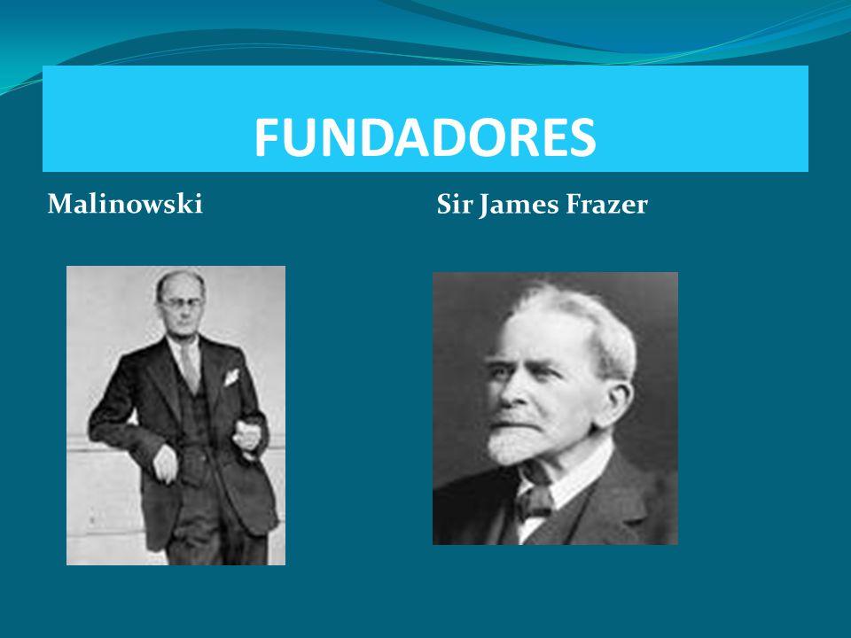 FUNDADORES Malinowski Sir James Frazer