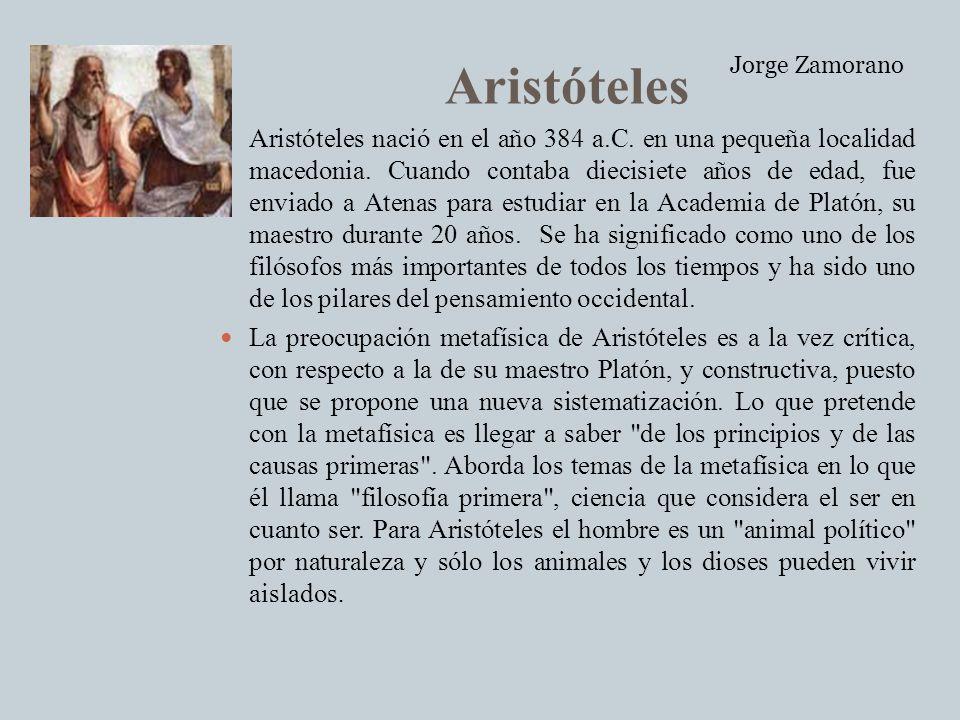 Aristóteles Aristóteles nació en el año 384 a.C. en una pequeña localidad macedonia. Cuando contaba diecisiete años de edad, fue enviado a Atenas para