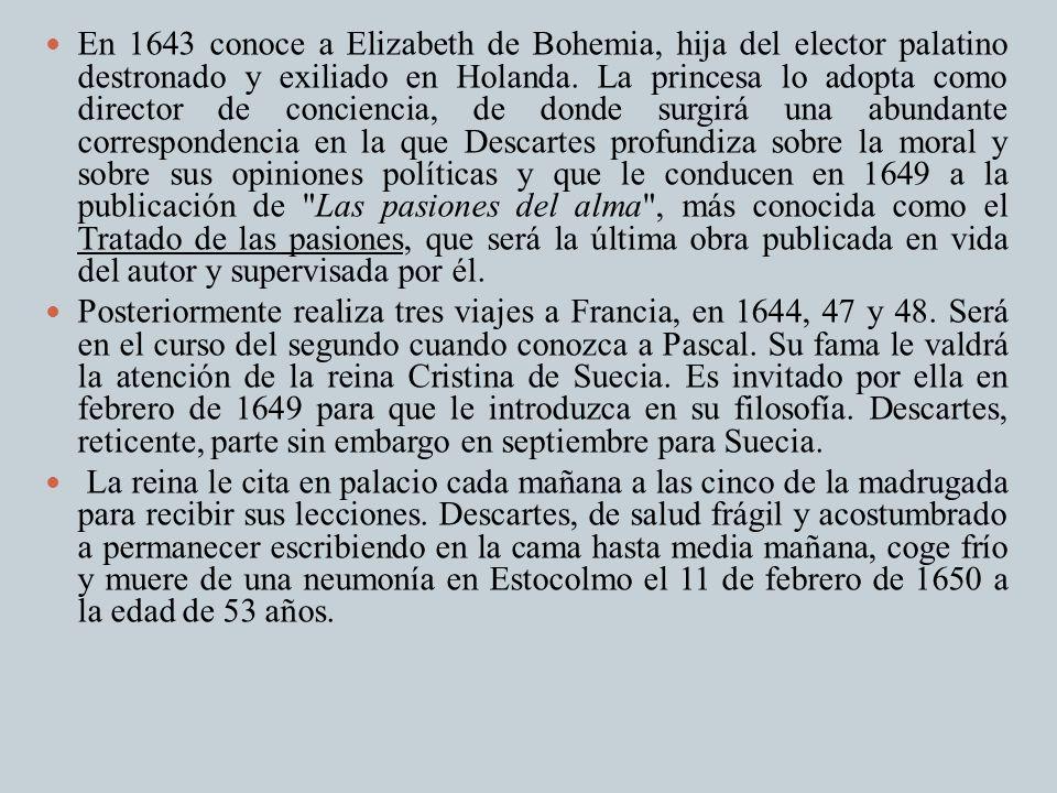 En 1643 conoce a Elizabeth de Bohemia, hija del elector palatino destronado y exiliado en Holanda. La princesa lo adopta como director de conciencia,