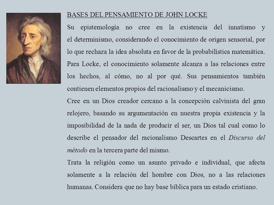 BASES DEL PENSAMIENTO DE JOHN LOCKE Su epistemología no cree en la existencia del innatismo y el determinismo, considerando el conocimiento de origen