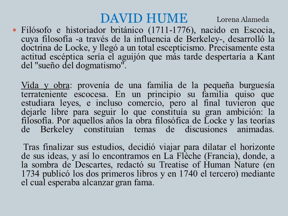 DAVID HUME Filósofo e historiador británico (1711-1776), nacido en Escocia, cuya filosofía -a través de la influencia de Berkeley-, desarrolló la doct