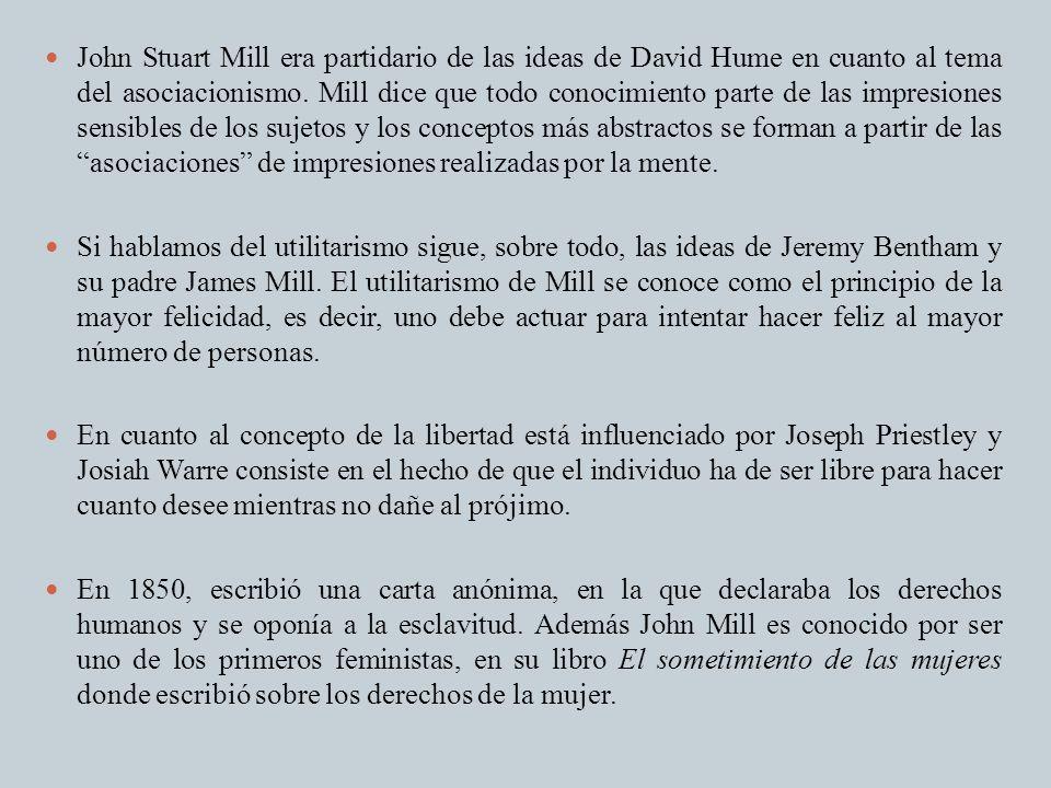 John Stuart Mill era partidario de las ideas de David Hume en cuanto al tema del asociacionismo. Mill dice que todo conocimiento parte de las impresio