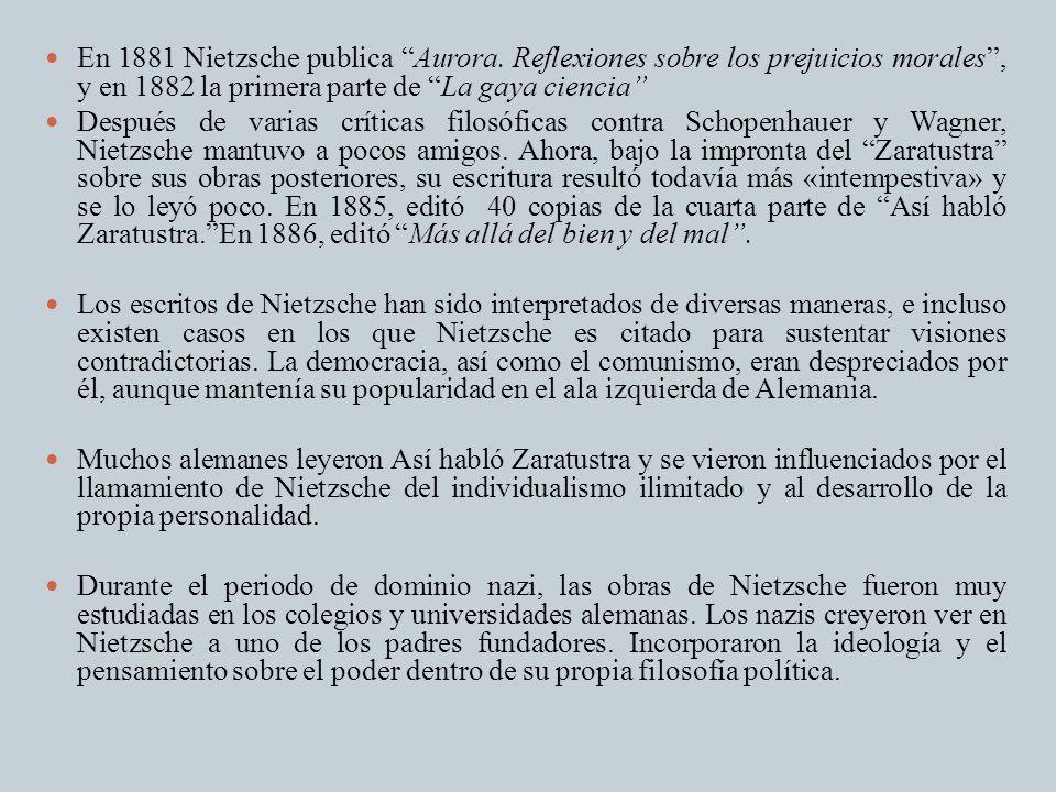 En 1881 Nietzsche publica Aurora. Reflexiones sobre los prejuicios morales, y en 1882 la primera parte de La gaya ciencia Después de varias críticas f