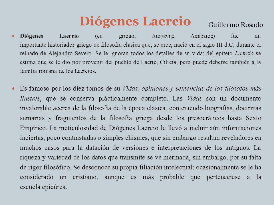 Diógenes Laercio Diógenes Laercio (en griego, Διογένης Λαέρτιος) fue un importante historiador griego de filosofía clásica que, se cree, nació en el s