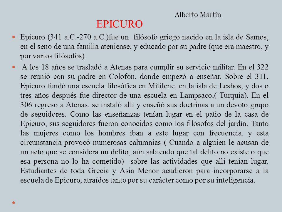 EPICURO Epicuro (341 a.C.-270 a.C.)fue un filósofo griego nacido en la isla de Samos, en el seno de una familia ateniense, y educado por su padre (que