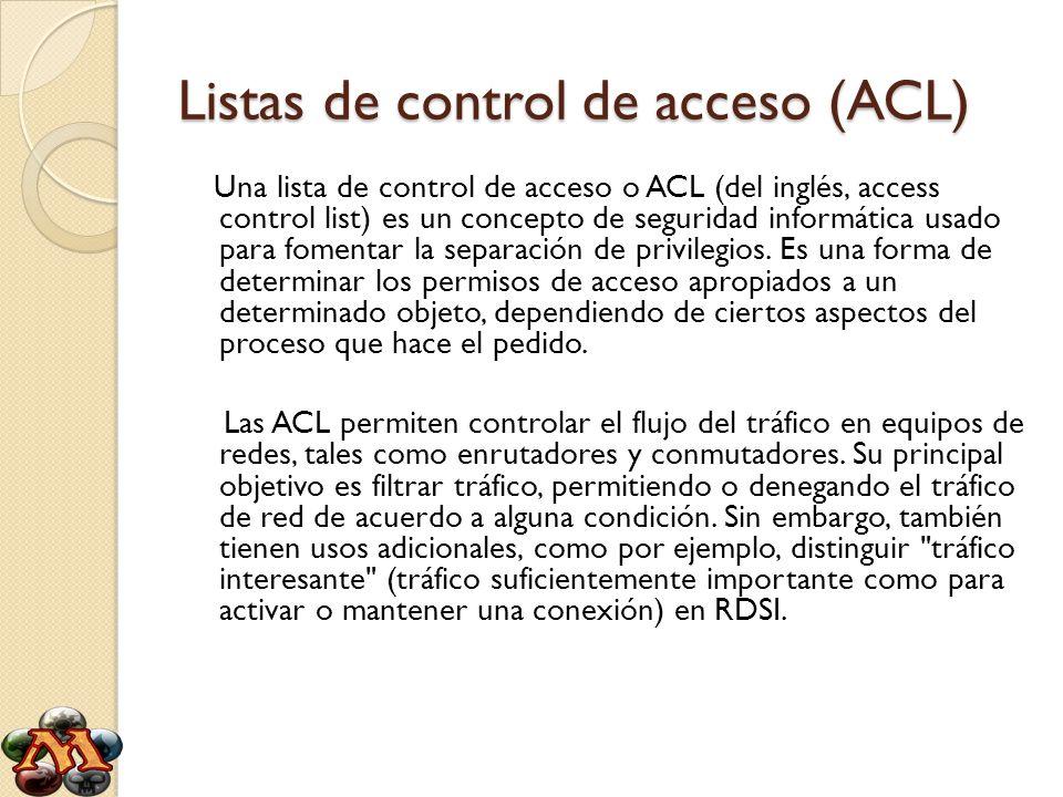Listas de control de acceso (ACL) Una lista de control de acceso o ACL (del inglés, access control list) es un concepto de seguridad informática usado