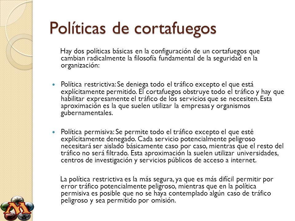 Políticas de cortafuegos Hay dos políticas básicas en la configuración de un cortafuegos que cambian radicalmente la filosofía fundamental de la segur