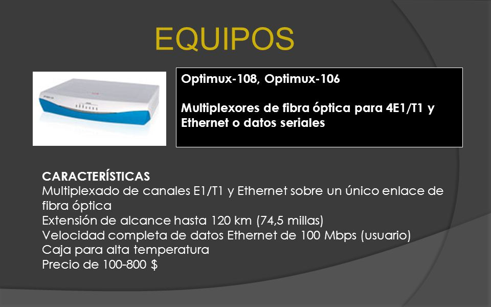 EQUIPOS Optimux-108, Optimux-106 Multiplexores de fibra óptica para 4E1/T1 y Ethernet o datos seriales CARACTERÍSTICAS Multiplexado de canales E1/T1 y