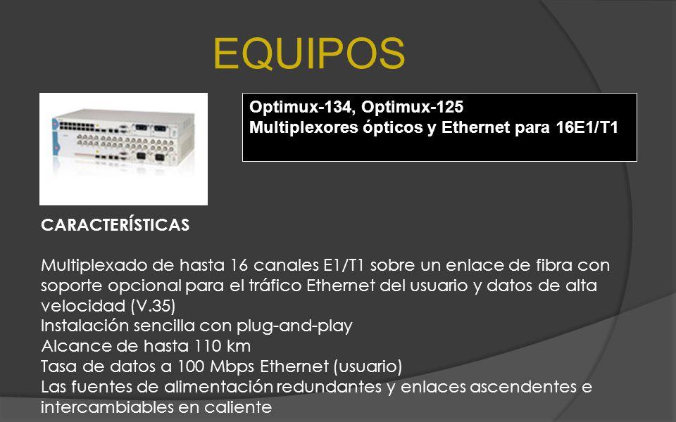 EQUIPOS Optimux-134, Optimux-125 Multiplexores ópticos y Ethernet para 16E1/T1 CARACTERÍSTICAS Multiplexado de hasta 16 canales E1/T1 sobre un enlace