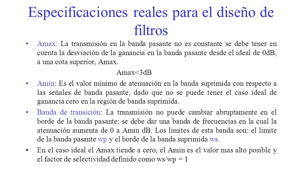 Especificaciones reales para el diseño de filtros Amax: La transmisión en la banda pasante no es constante se debe tener en cuenta la desviación de la
