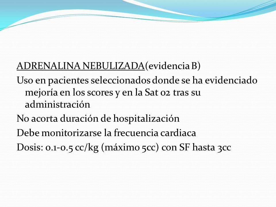 ADRENALINA NEBULIZADA(evidencia B) Uso en pacientes seleccionados donde se ha evidenciado mejoría en los scores y en la Sat 02 tras su administración