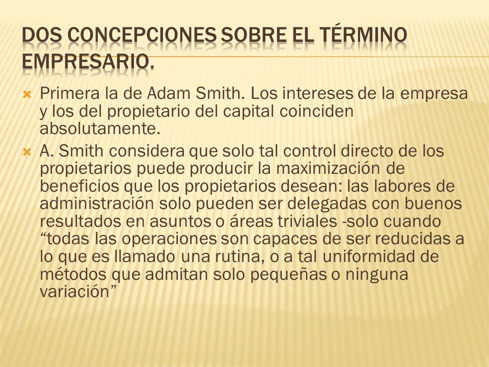 Primera la de Adam Smith. Los intereses de la empresa y los del propietario del capital coinciden absolutamente. A. Smith considera que solo tal contr