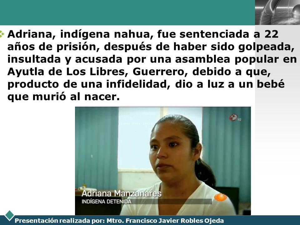 LOGO Presentación realizada por: Mtro. Francisco Javier Robles Ojeda Adriana, indígena nahua, fue sentenciada a 22 años de prisión, después de haber s