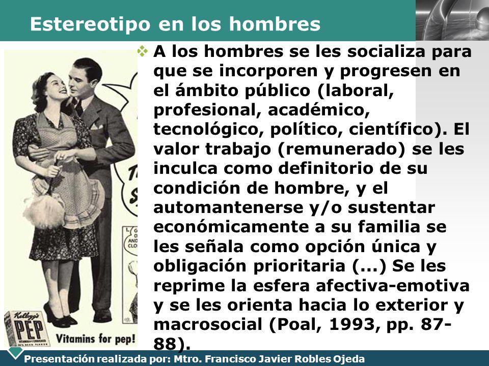 LOGO Presentación realizada por: Mtro. Francisco Javier Robles Ojeda Estereotipo en los hombres A los hombres se les socializa para que se incorporen