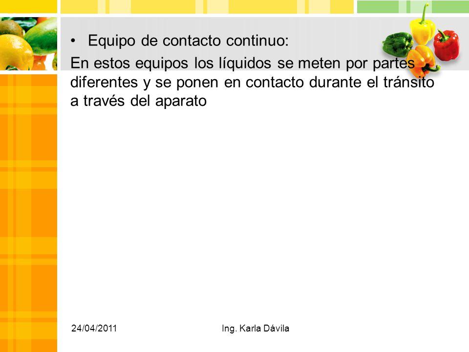 Equipo de contacto continuo: En estos equipos los líquidos se meten por partes diferentes y se ponen en contacto durante el tránsito a través del aparato 24/04/2011Ing.